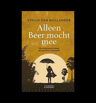 Alleen Beer mocht mee Het waargebeurde verhaal van een meisje in de oorlogstijd Vivian den Hollander