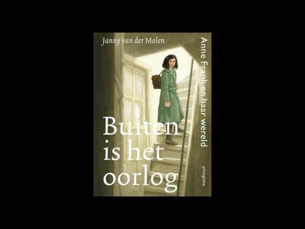 Buiten is het oorlog Anne Frank en haar wereld Janny van de Molen
