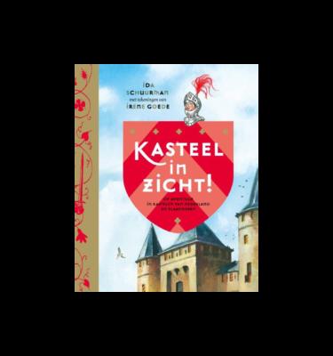 Kasteel in zicht! op avontuur in kastelen van Nederland en Vlaanderen Ida Schuurman
